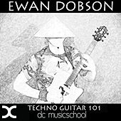 Techno Guitar 101 by Ewan Dobson