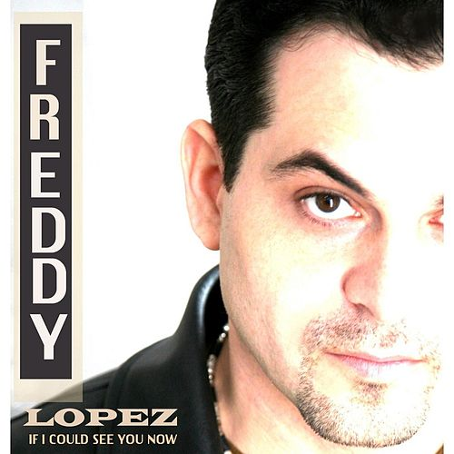 If I Could See You Now by Freddy Lopez