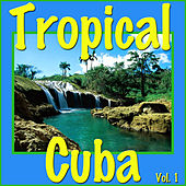 Tropical Cuba, Vol. 1 by Various Artists