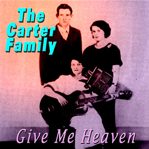 Give Me Heaven by The Carter Family