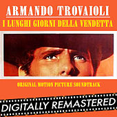 I Lunghi Giorni della Vendetta - Long Days of Vengeance (Original Motion Picture Soundtrack) by Armando Trovajoli