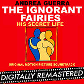The Ignorant Fairies - His Secret Life (Original Motion Picture Soundtrack) by Andrea Guerra