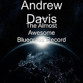 The Almost Awesome Bluegrass Record by Andrew Davis