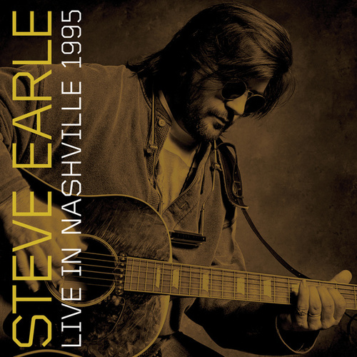 Live In Nashville, 1995 by Steve Earle