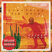 Desert Lights (Deluxe Edition) by Something For Kate