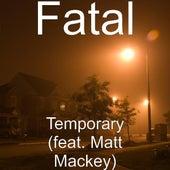 Temporary (feat. Matt Mackey & Last Wish) by Fatal