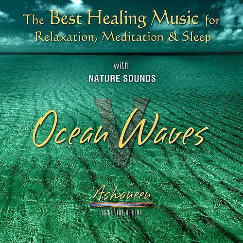 The Best Healing Music for Relaxation, Meditation & Sleep with Nature Sounds: Ocean Waves, Vol. 5 by Ashaneen
