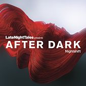 Late Night Tales Presents AFTER DARK : Nightshift by Various Artists