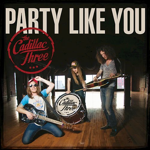 Party Like You by The Cadillac Three