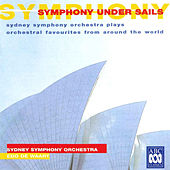 Symphony Under Sails: Sydney Symphony Orchestra Plays Orchestral Favourites from Around the World by Sydney Symphony Orchestra