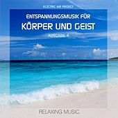 Entspannungsmusik für Körper und Geist 4 (Relaxing Music) by Electric Air Project