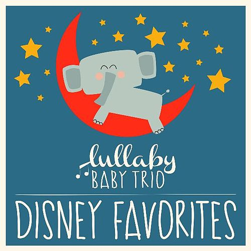 Disney Lullabies Classic Renditions of Disney Favorites by Lullaby Baby Trio
