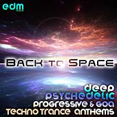 Back To Space - Deep Psychedelic Progressive & Goa Techno Trance Anthems by Various Artists