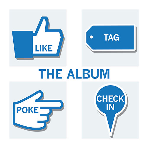 Like, Tag, Poke, Check In - The Album by Various Artists