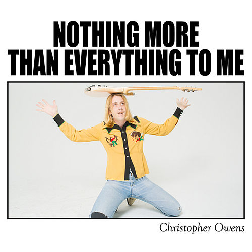 Nothing More Than Everything To Me by Christopher Owens