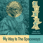 My Way Is the Spaceways by Sun Ra