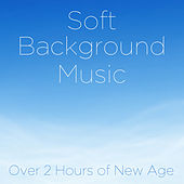 Soft Background Music: Over 2 Hours of New Age by Soft Background Music
