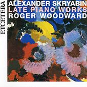 Skryabin, Late Piano Works, Danses, Preludes, Sonatas, Poemes, Etudes by Roger woodward