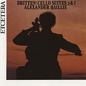 Britten, Second and Third Suite for Cello, op 80 and op 87 by Alexander Baillie