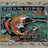 Blues in the Key of Sea by Doug Prescott Band