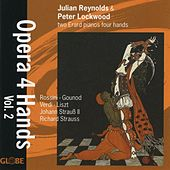 Opera 4 Hands, Rossini, Gounod, Verdi, Strauss, Liszt Vol. II by Julian Reynolds