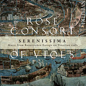 Serenissima - Music From Renaissance Europe On Venetian Viols by The Rose Consort of Viols