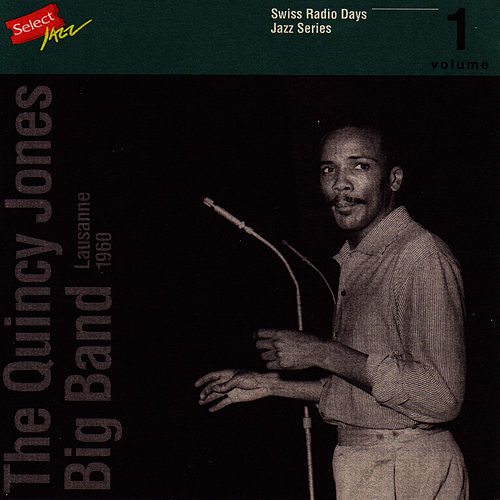 The Quincy Jones Big Band, Lausanne 1960 / Swiss Radio Days, Jazz Series Vol.1 by Quincy Jones