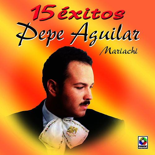 15 Exitos by Pepe Aguilar