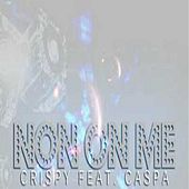 Non On Me by Crispy