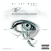 The Ambitious Dreamer Vol. 1 Mixtape by DJ Jay Mami