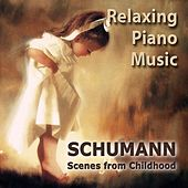 Schumann: Scenes from Childhood by Relaxing Piano Music