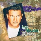 Solo Lo Mejor/20 Exitos by Mijares