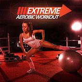 Extreme Aerobic Workout by Various Artists