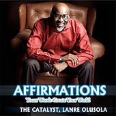 Affirmations (Your Words Create Your World) by The Catalyst Lanre Olusola