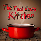 The Tech House Kitchen by Various Artists
