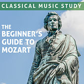 Classical Music Study: The Beginner's Guide To Mozart - 50 Essential Pieces by Various Artists