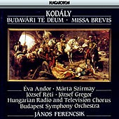 Kodaly: Budavari Te Deum / Missa Brevis by Various Artists