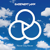Never Say Never by Basement Jaxx