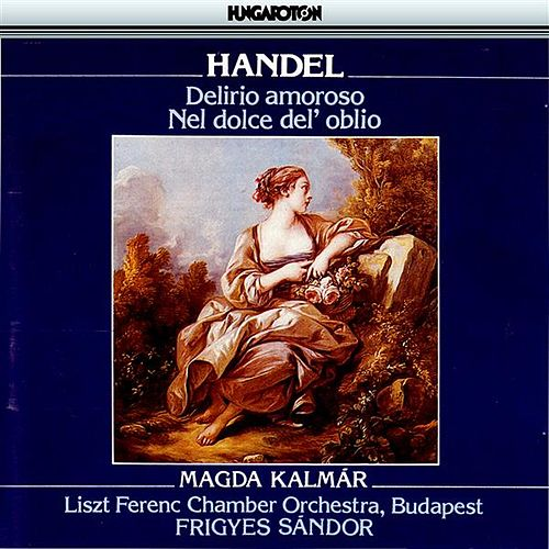 Handel: Cantatas (Hwv 99 and 134) by Magda Kalmar