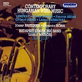 Lendvay / Bogar / Hidas / Ranki / Dubrovay: Contemporary Hungarian Wind Music by Budapest Ferenc Liszt Music Academy Symphonic Band