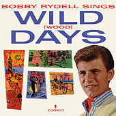 Bobby Rydell Sings Wild (wood) Days by Bobby Rydell