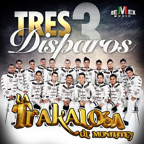 Tres Disparos - Single by La Trakalosa de Monterrey