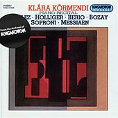 Boulez: Piano Sonatas Nos. 1 and 3 / Messiaen: Canteyodjaya / Berio: Rounds by Klara Kormendi