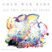 All This Could Be Yours by Cold War Kids