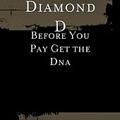 Before You Pay Get the Dna by Diamond D