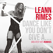 Dance Like You Don't Give A....Greatest Remixes by Various Artists