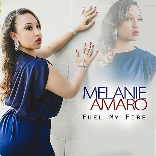 Fuel My Fire by Melanie Amaro