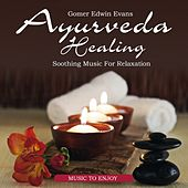 Ayurveda Healing: Soothing Music for Relaxation by Gomer Edwin Evans