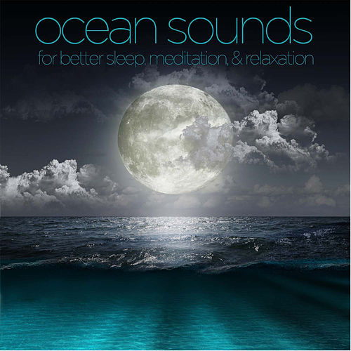 Ocean Sounds for Better Sleep, Meditation, And Relaxation by Ocean Sounds Collection