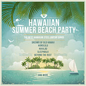 Hawaiian Summer Beach Party, The Best Hawaiian Steel Guitar Songs: Dreams of Old Hawaii, Honolulu, Hukilau, Sleepwalk, Beyond the Reef and More by Various Artists